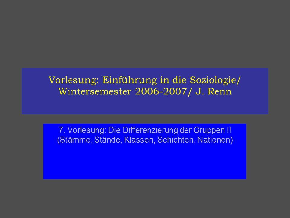Vorlesung: Einführung in die Soziologie/ Wintersemester 2006-2007/ J. Renn 7. Vorlesung: Die Differenzierung der Gruppen II (Stämme, Stände, Klassen,