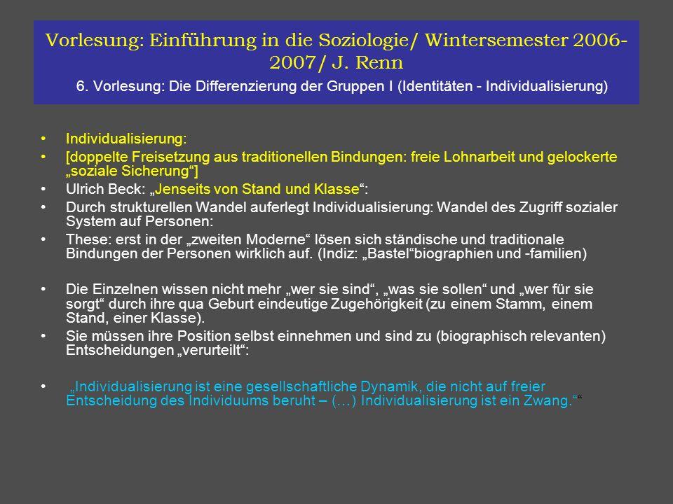 Vorlesung: Einführung in die Soziologie/ Wintersemester 2006- 2007/ J. Renn 6. Vorlesung: Die Differenzierung der Gruppen I (Identitäten - Individuali
