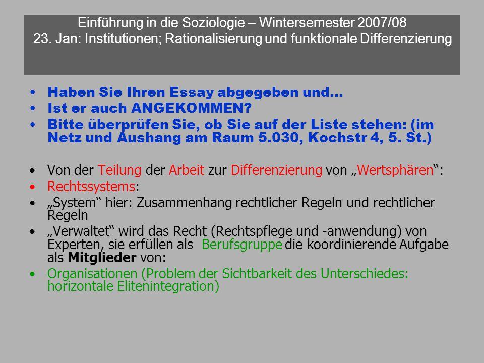 Einführung in die Soziologie – Wintersemester 2007/08 23. Jan: Institutionen; Rationalisierung und funktionale Differenzierung Haben Sie Ihren Essay a
