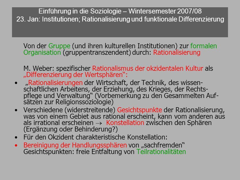 Einführung in die Soziologie – Wintersemester 2007/08 23. Jan: Institutionen; Rationalisierung und funktionale Differenzierung Von der Gruppe (und ihr