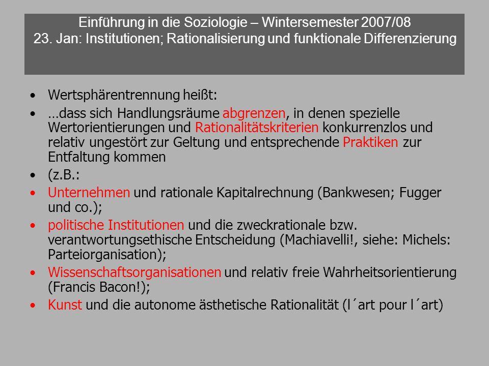 Einführung in die Soziologie – Wintersemester 2007/08 23. Jan: Institutionen; Rationalisierung und funktionale Differenzierung Wertsphärentrennung hei