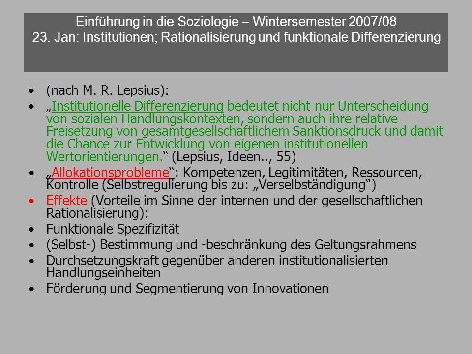 Einführung in die Soziologie – Wintersemester 2007/08 23. Jan: Institutionen; Rationalisierung und funktionale Differenzierung (nach M. R. Lepsius): I