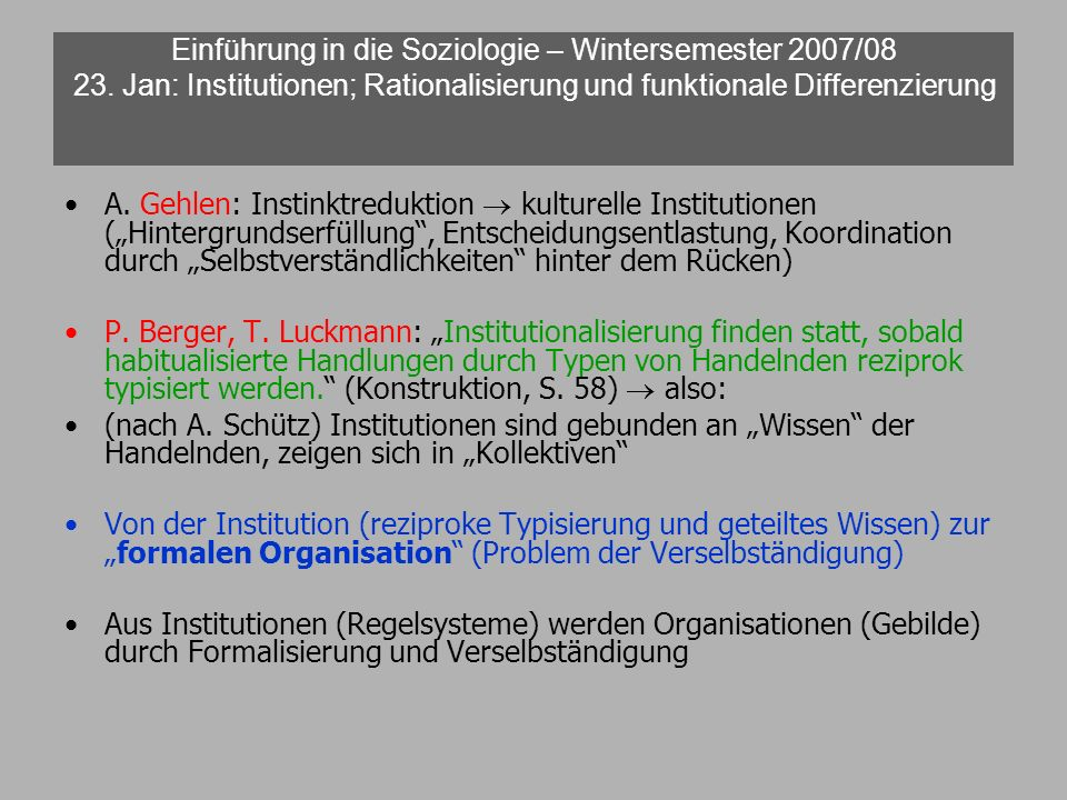Einführung in die Soziologie – Wintersemester 2007/08 23. Jan: Institutionen; Rationalisierung und funktionale Differenzierung A. Gehlen: Instinktredu