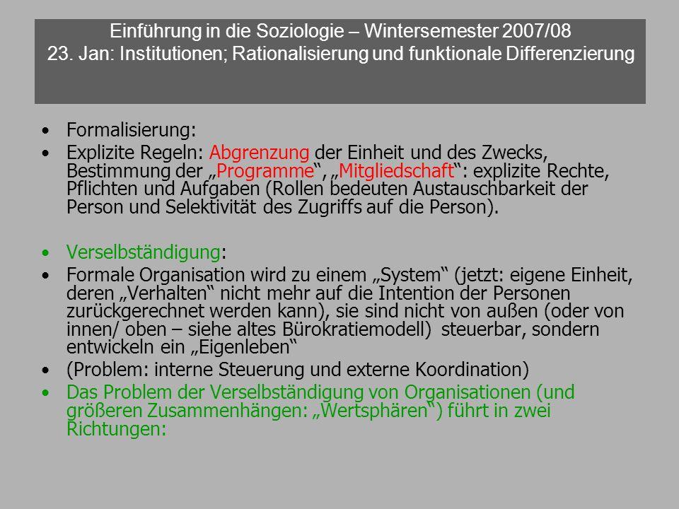 Einführung in die Soziologie – Wintersemester 2007/08 23. Jan: Institutionen; Rationalisierung und funktionale Differenzierung Formalisierung: Explizi