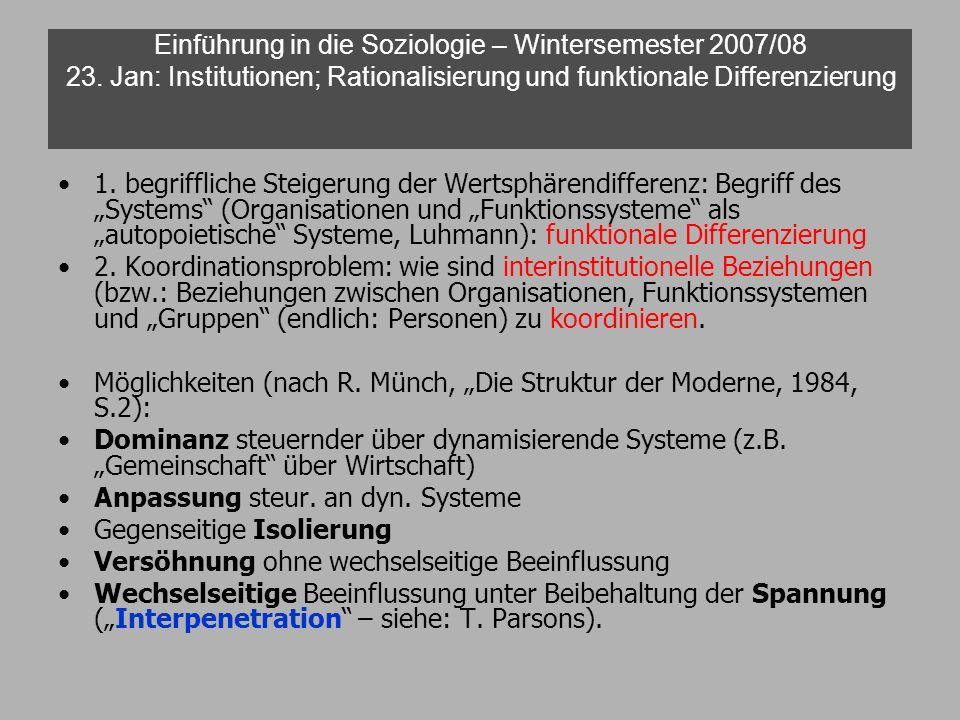 Einführung in die Soziologie – Wintersemester 2007/08 23. Jan: Institutionen; Rationalisierung und funktionale Differenzierung 1. begriffliche Steiger