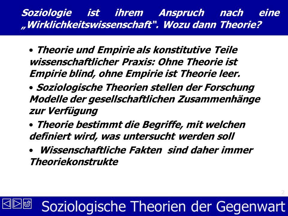 Soziologische Theorien der Gegenwart 2 Soziologie ist ihrem Anspruch nach eine Wirklichkeitswissenschaft.