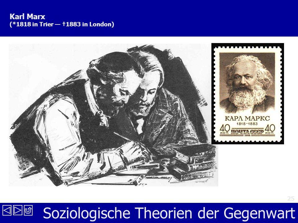 Soziologische Theorien der Gegenwart 25 Karl Marx (*1818 in Trier 1883 in London)