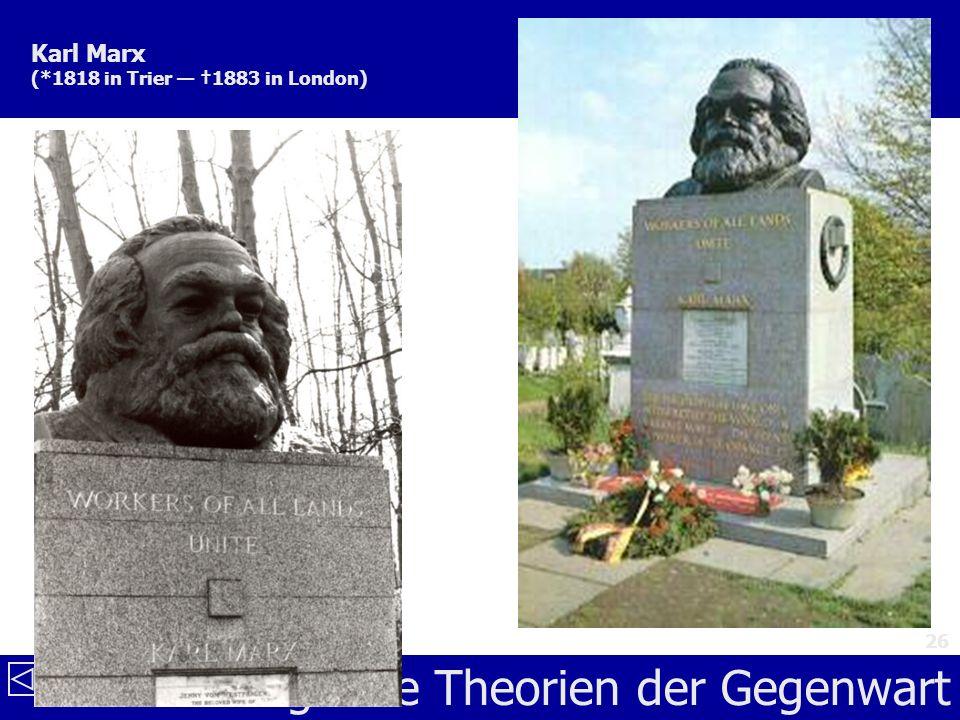 Soziologische Theorien der Gegenwart 26 Karl Marx (*1818 in Trier 1883 in London)