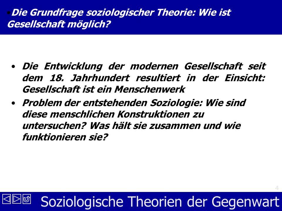 Soziologische Theorien der Gegenwart 4 Die Grundfrage soziologischer Theorie: Wie ist Gesellschaft möglich.