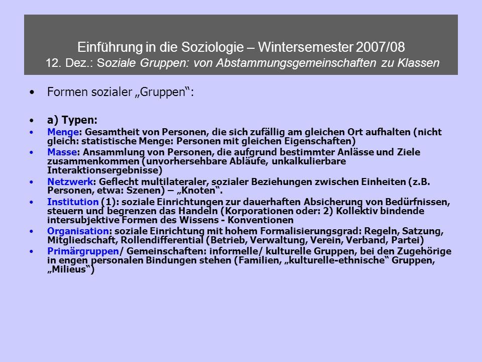 Einführung in die Soziologie – Wintersemester 2007/08 12. Dez.: Soziale Gruppen: von Abstammungsgemeinschaften zu Klassen Formen sozialer Gruppen: a)