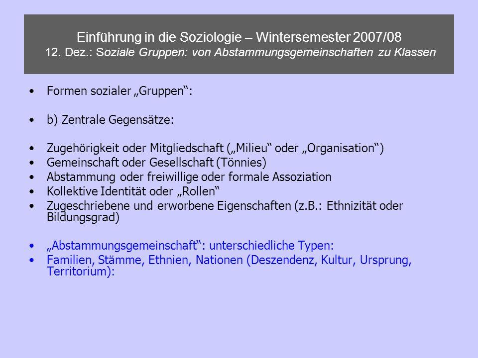 Einführung in die Soziologie – Wintersemester 2007/08 12. Dez.: Soziale Gruppen: von Abstammungsgemeinschaften zu Klassen Formen sozialer Gruppen: b)
