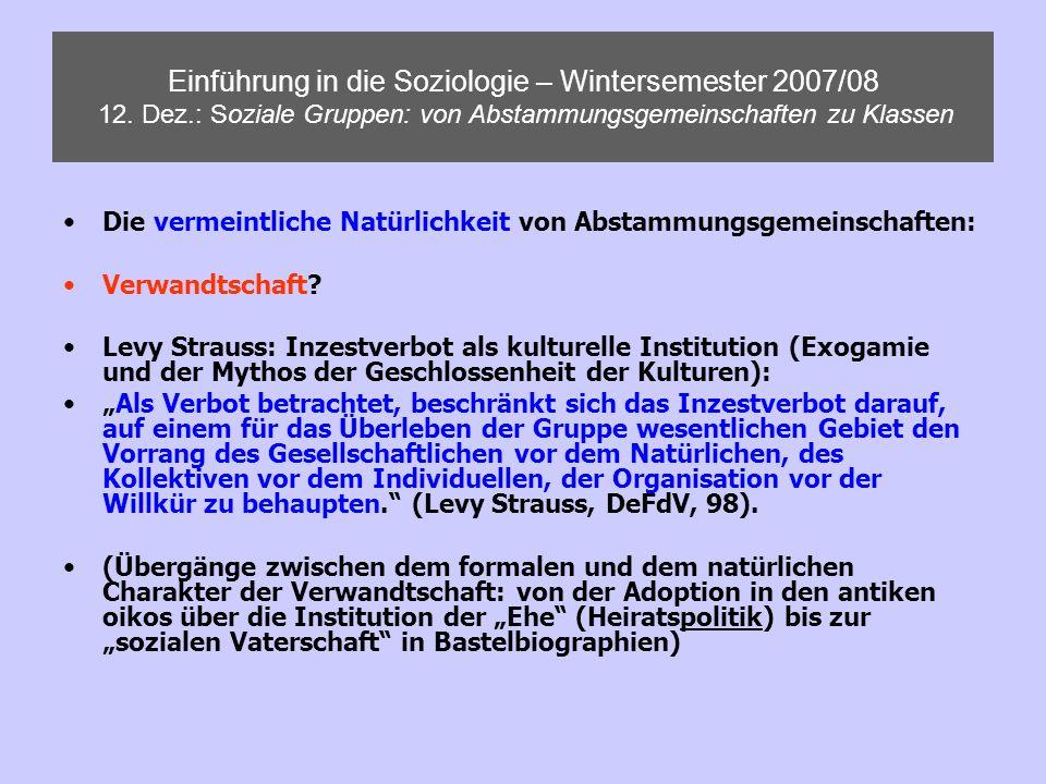 Einführung in die Soziologie – Wintersemester 2007/08 12. Dez.: Soziale Gruppen: von Abstammungsgemeinschaften zu Klassen Die vermeintliche Natürlichk