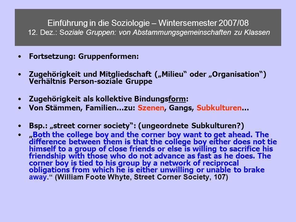 Einführung in die Soziologie – Wintersemester 2007/08 12. Dez.: Soziale Gruppen: von Abstammungsgemeinschaften zu Klassen Fortsetzung: Gruppenformen: