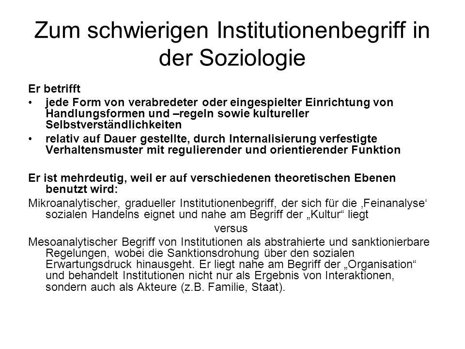Zum schwierigen Institutionenbegriff in der Soziologie Er betrifft jede Form von verabredeter oder eingespielter Einrichtung von Handlungsformen und –