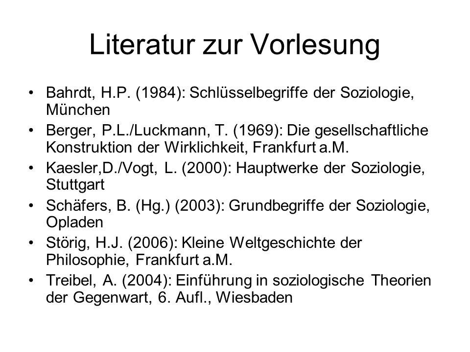 Literatur zur Vorlesung Bahrdt, H.P. (1984): Schlüsselbegriffe der Soziologie, München Berger, P.L./Luckmann, T. (1969): Die gesellschaftliche Konstru