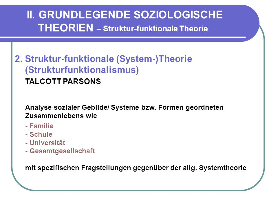 II.GRUNDLEGENDE SOZIOLOGISCHE THEORIEN – Struktur-funktionale Theorie 2.