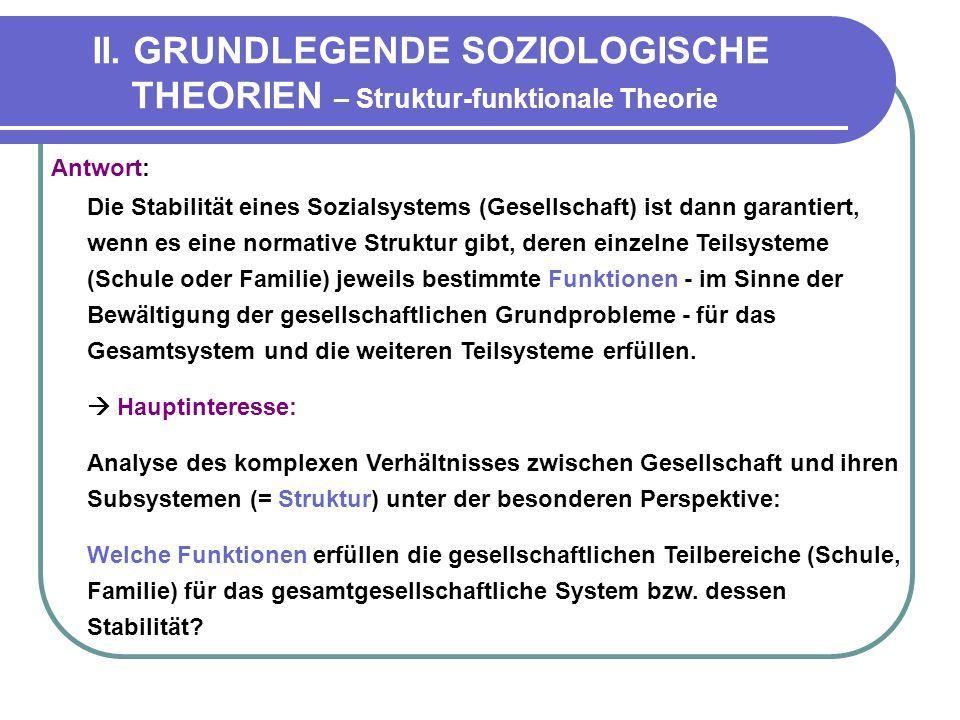 II. GRUNDLEGENDE SOZIOLOGISCHE THEORIEN – Struktur-funktionale Theorie Antwort: Die Stabilität eines Sozialsystems (Gesellschaft) ist dann garantiert,