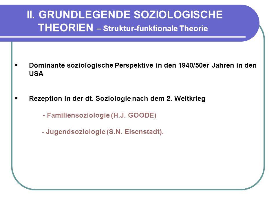 II. GRUNDLEGENDE SOZIOLOGISCHE THEORIEN – Struktur-funktionale Theorie Dominante soziologische Perspektive in den 1940/50er Jahren in den USA Rezeptio