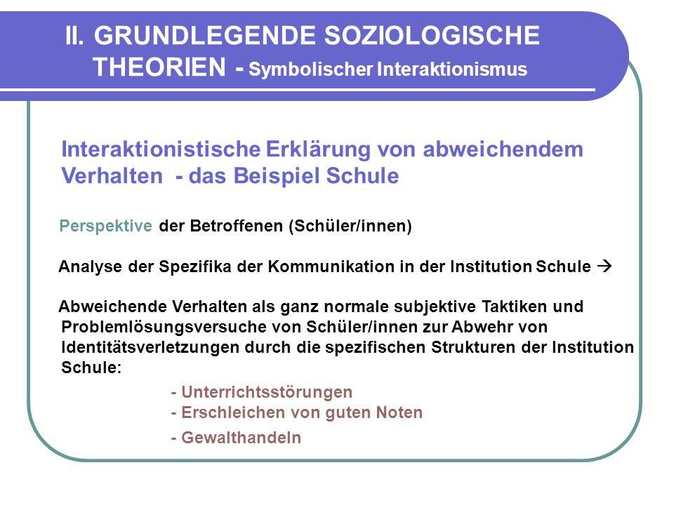 II. GRUNDLEGENDE SOZIOLOGISCHE THEORIEN - Symbolischer Interaktionismus Interaktionistische Erklärung von abweichendem Verhalten - das Beispiel Schule