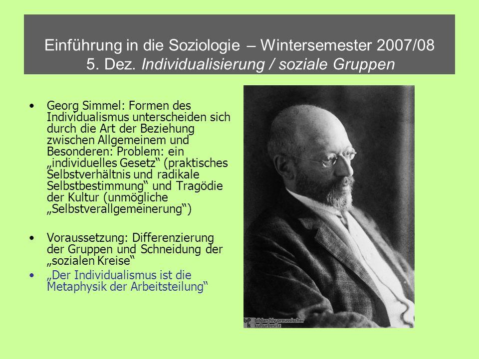 Einführung in die Soziologie – Wintersemester 2007/08 5. Dez. Individualisierung / soziale Gruppen Georg Simmel: Formen des Individualismus unterschei