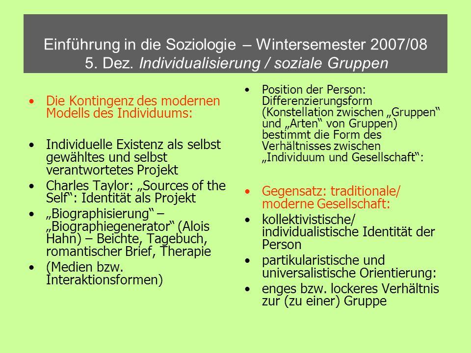 Einführung in die Soziologie – Wintersemester 2007/08 5. Dez. Individualisierung / soziale Gruppen Die Kontingenz des modernen Modells des Individuums