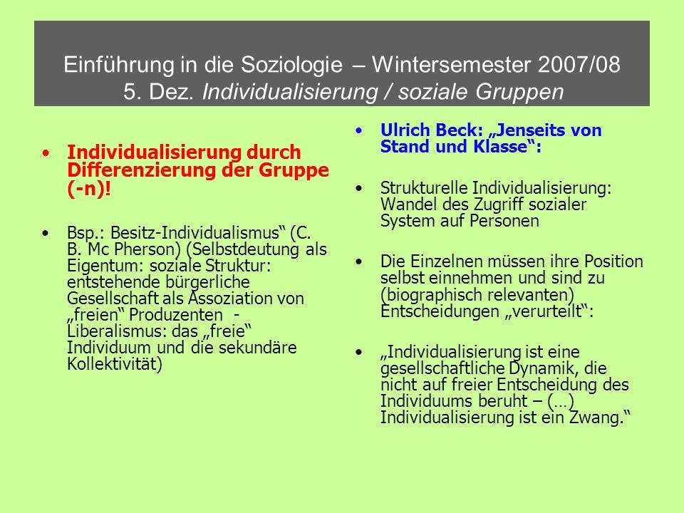 Einführung in die Soziologie – Wintersemester 2007/08 5. Dez. Individualisierung / soziale Gruppen Individualisierung durch Differenzierung der Gruppe