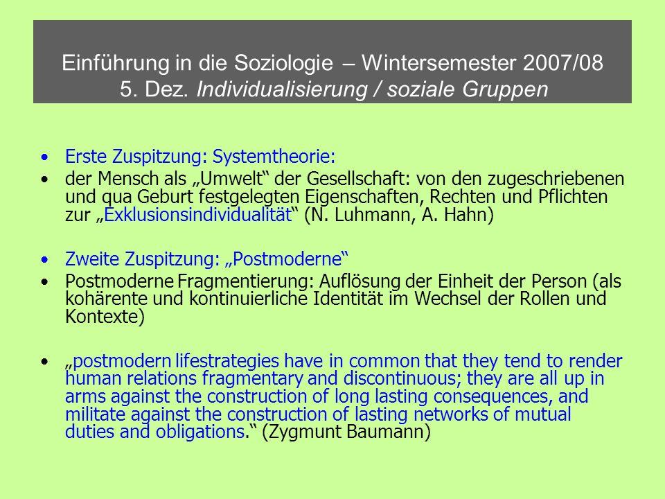 Einführung in die Soziologie – Wintersemester 2007/08 5. Dez. Individualisierung / soziale Gruppen Erste Zuspitzung: Systemtheorie: der Mensch als Umw