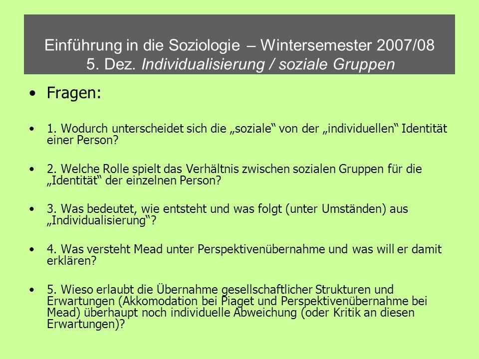 Einführung in die Soziologie – Wintersemester 2007/08 5. Dez. Individualisierung / soziale Gruppen Fragen: 1. Wodurch unterscheidet sich die soziale v