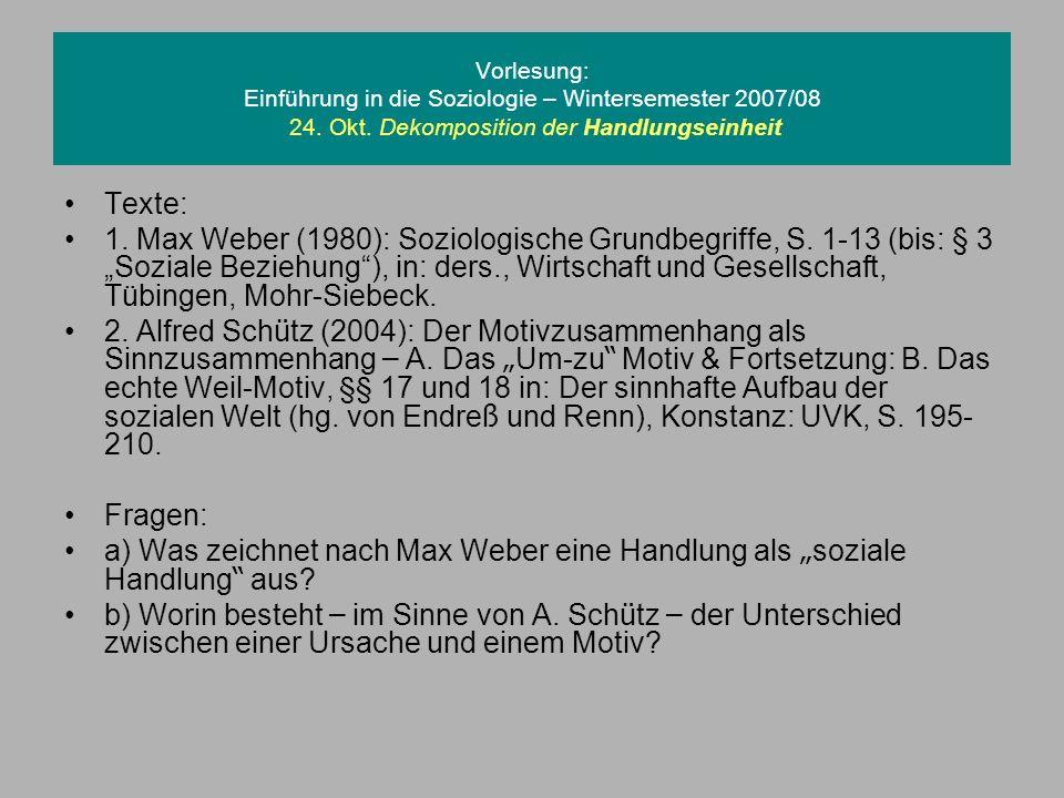 Vorlesung: Einführung in die Soziologie – Wintersemester 2007/08 24. Okt. Dekomposition der Handlungseinheit Texte: 1. Max Weber (1980): Soziologische