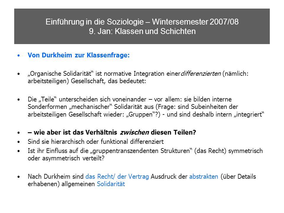 Einführung in die Soziologie – Wintersemester 2007/08 9. Jan: Klassen und Schichten Von Durkheim zur Klassenfrage: Organische Solidarität ist normativ