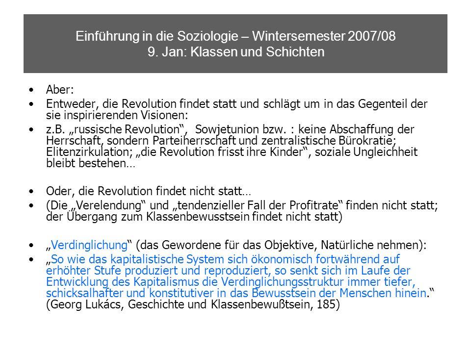Einführung in die Soziologie – Wintersemester 2007/08 9. Jan: Klassen und Schichten Aber: Entweder, die Revolution findet statt und schlägt um in das