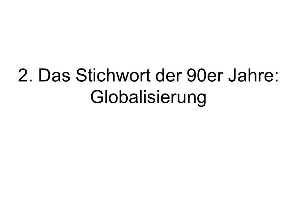 2. Das Stichwort der 90er Jahre: Globalisierung