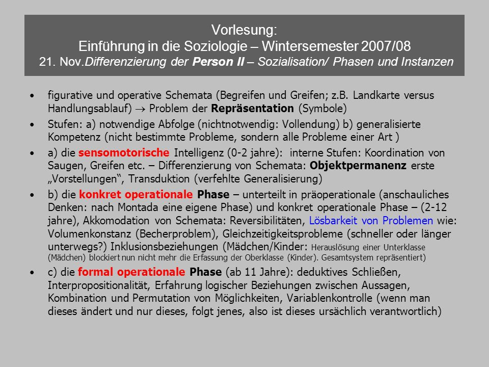 Vorlesung: Einführung in die Soziologie – Wintersemester 2007/08 21. Nov.Differenzierung der Person II – Sozialisation/ Phasen und Instanzen figurativ