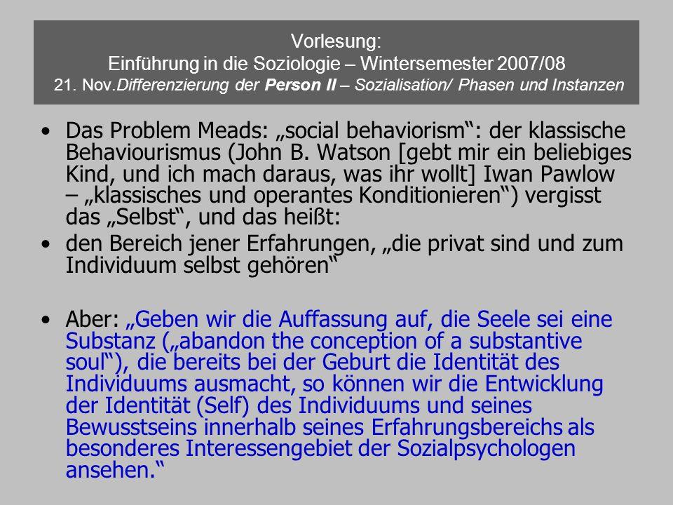 Vorlesung: Einführung in die Soziologie – Wintersemester 2007/08 21. Nov.Differenzierung der Person II – Sozialisation/ Phasen und Instanzen Das Probl