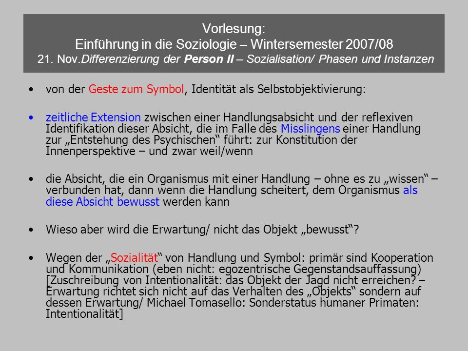Vorlesung: Einführung in die Soziologie – Wintersemester 2007/08 21. Nov.Differenzierung der Person II – Sozialisation/ Phasen und Instanzen von der G