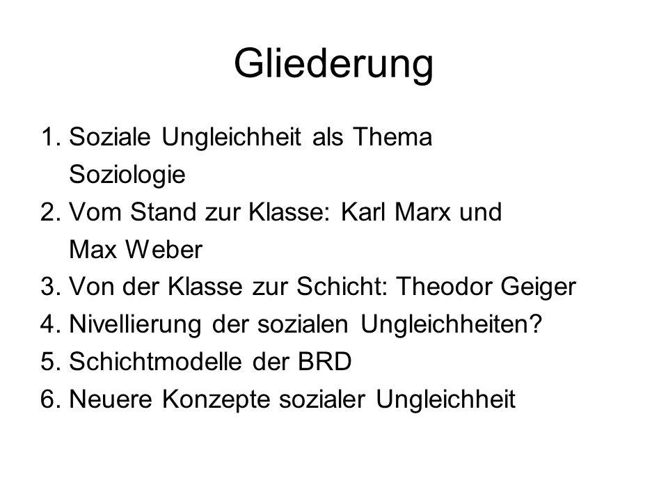 Gliederung 1. Soziale Ungleichheit als Thema Soziologie 2. Vom Stand zur Klasse: Karl Marx und Max Weber 3. Von der Klasse zur Schicht: Theodor Geiger