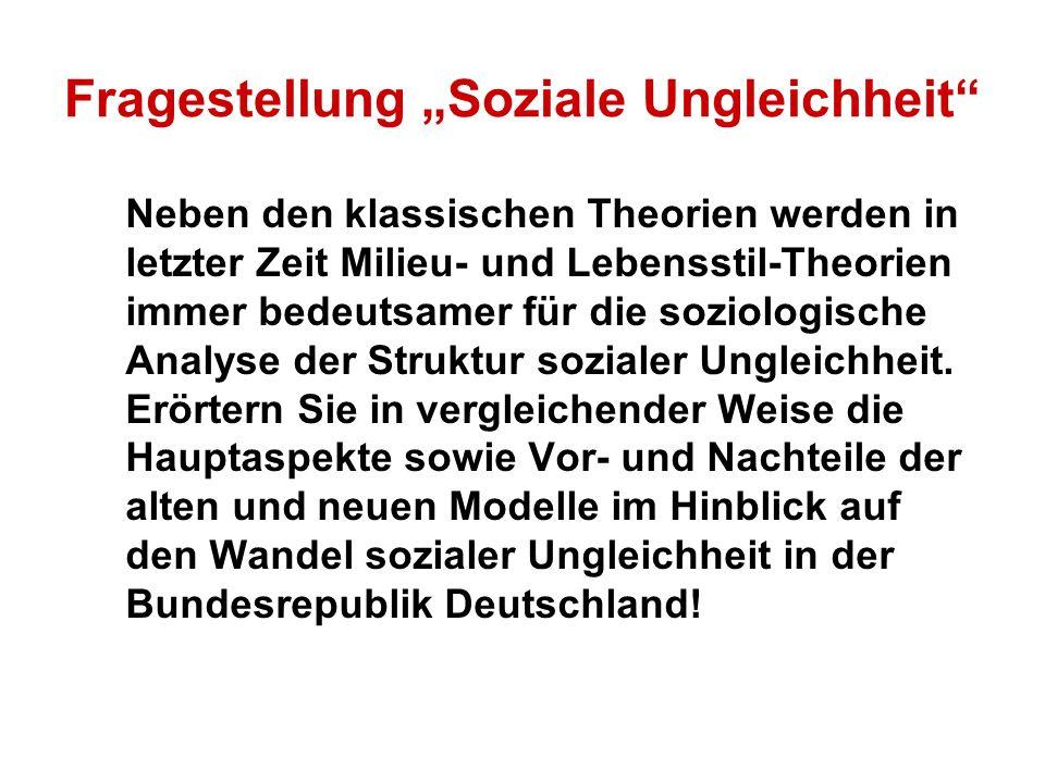 Fragestellung Soziale Ungleichheit Neben den klassischen Theorien werden in letzter Zeit Milieu- und Lebensstil-Theorien immer bedeutsamer für die soziologische Analyse der Struktur sozialer Ungleichheit.