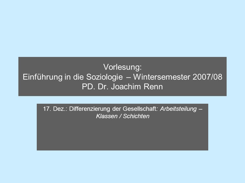 Vorlesung: Einführung in die Soziologie – Wintersemester 2007/08 PD. Dr. Joachim Renn 17. Dez.: Differenzierung der Gesellschaft: Arbeitsteilung – Kla