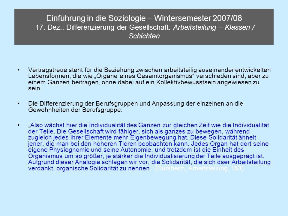 Einführung in die Soziologie – Wintersemester 2007/08 17. Dez.: Differenzierung der Gesellschaft: Arbeitsteilung – Klassen / Schichten Vertragstreue s