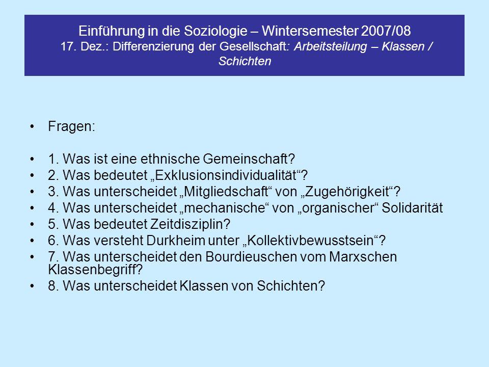 Einführung in die Soziologie – Wintersemester 2007/08 17. Dez.: Differenzierung der Gesellschaft: Arbeitsteilung – Klassen / Schichten Fragen: 1. Was