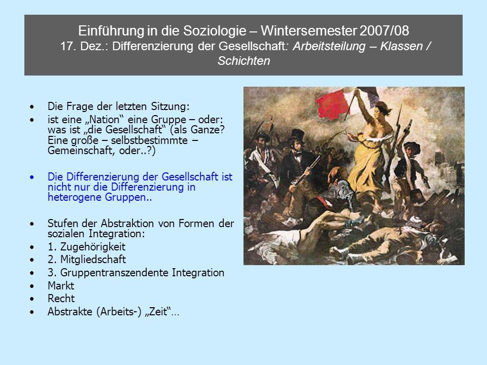 Einführung in die Soziologie – Wintersemester 2007/08 17. Dez.: Differenzierung der Gesellschaft: Arbeitsteilung – Klassen / Schichten Die Frage der l