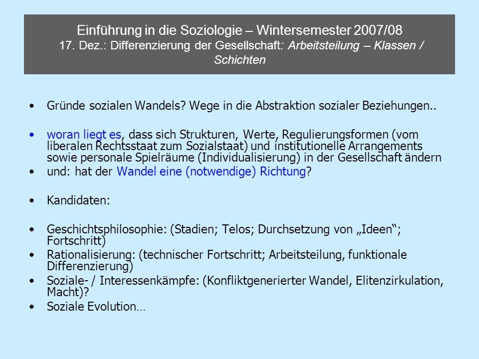 Einführung in die Soziologie – Wintersemester 2007/08 17. Dez.: Differenzierung der Gesellschaft: Arbeitsteilung – Klassen / Schichten Gründe sozialen