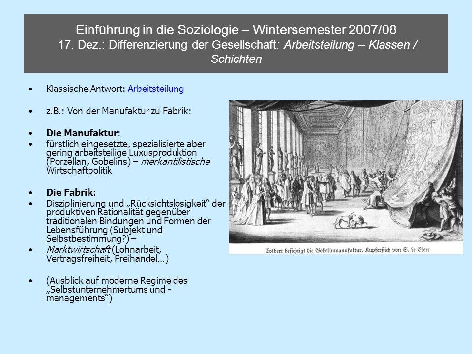 Einführung in die Soziologie – Wintersemester 2007/08 17. Dez.: Differenzierung der Gesellschaft: Arbeitsteilung – Klassen / Schichten Klassische Antw