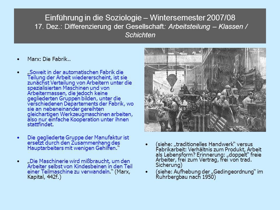 Einführung in die Soziologie – Wintersemester 2007/08 17. Dez.: Differenzierung der Gesellschaft: Arbeitsteilung – Klassen / Schichten Marx: Die Fabri