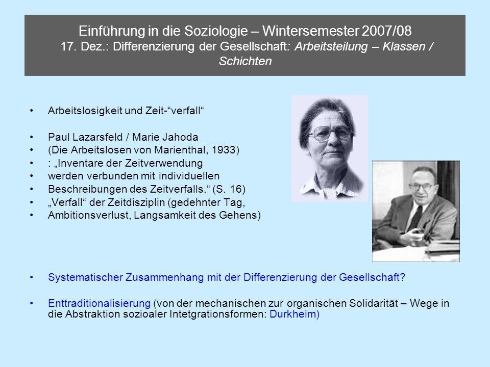 Einführung in die Soziologie – Wintersemester 2007/08 17. Dez.: Differenzierung der Gesellschaft: Arbeitsteilung – Klassen / Schichten Arbeitslosigkei