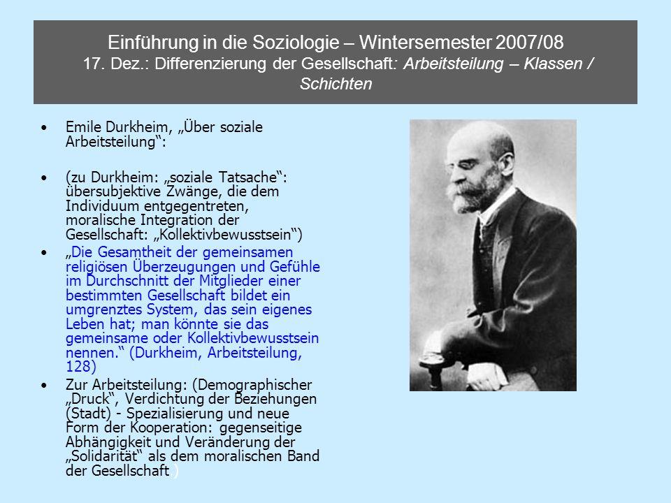 Einführung in die Soziologie – Wintersemester 2007/08 17. Dez.: Differenzierung der Gesellschaft: Arbeitsteilung – Klassen / Schichten Emile Durkheim,