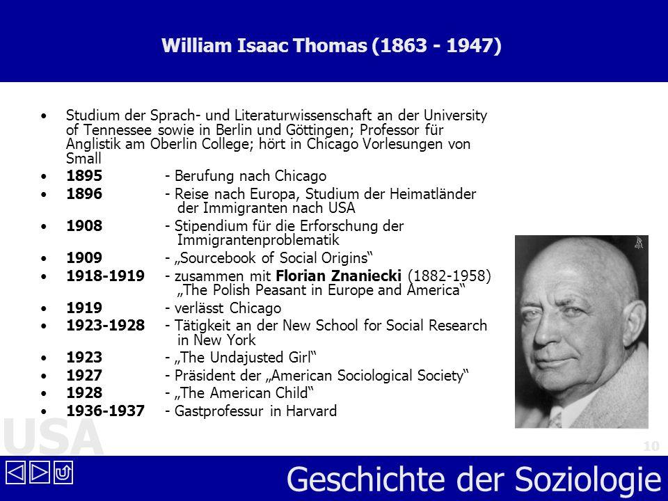 USA Geschichte der Soziologie 10 William Isaac Thomas (1863 - 1947) Studium der Sprach- und Literaturwissenschaft an der University of Tennessee sowie