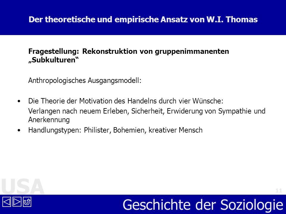 USA Geschichte der Soziologie 11 Der theoretische und empirische Ansatz von W.I. Thomas Fragestellung: Rekonstruktion von gruppenimmanenten Subkulture