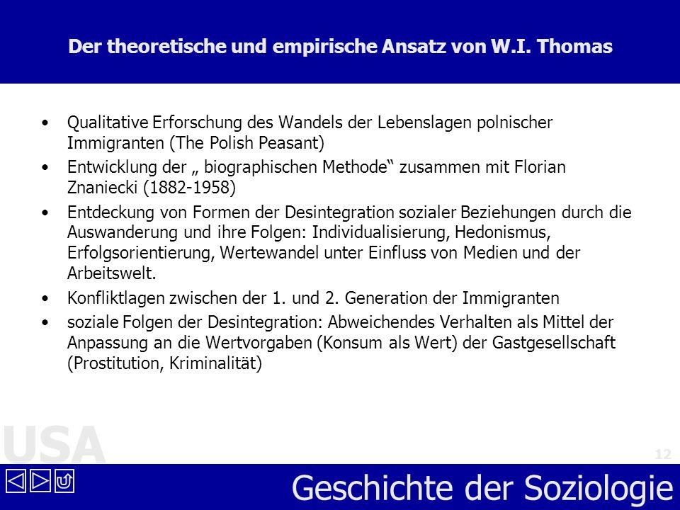 USA Geschichte der Soziologie 12 Der theoretische und empirische Ansatz von W.I. Thomas Qualitative Erforschung des Wandels der Lebenslagen polnischer