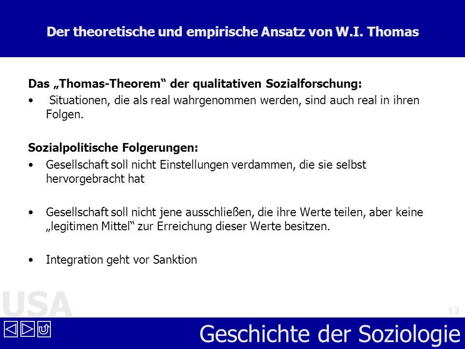 USA Geschichte der Soziologie 13 Der theoretische und empirische Ansatz von W.I. Thomas Das Thomas-Theorem der qualitativen Sozialforschung: Situation